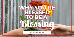 why youre blessed to be a blessing