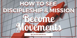 discipleship and mission become movements