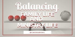 balancing family life and ministry life