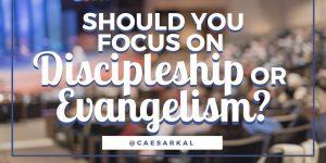 discipleship or evangelism