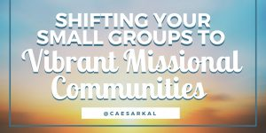shifting small groups to missional communities