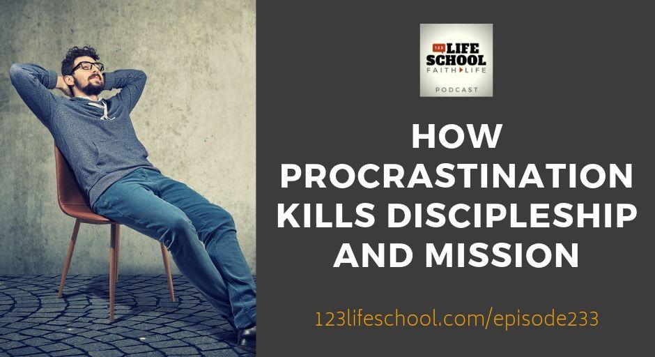procrastination kills hinders discipleship missional