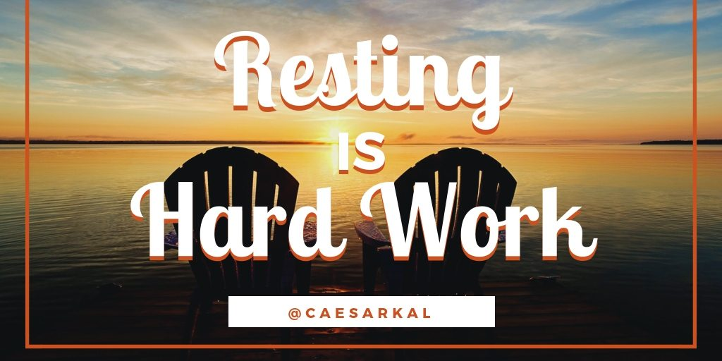 resting is hard work