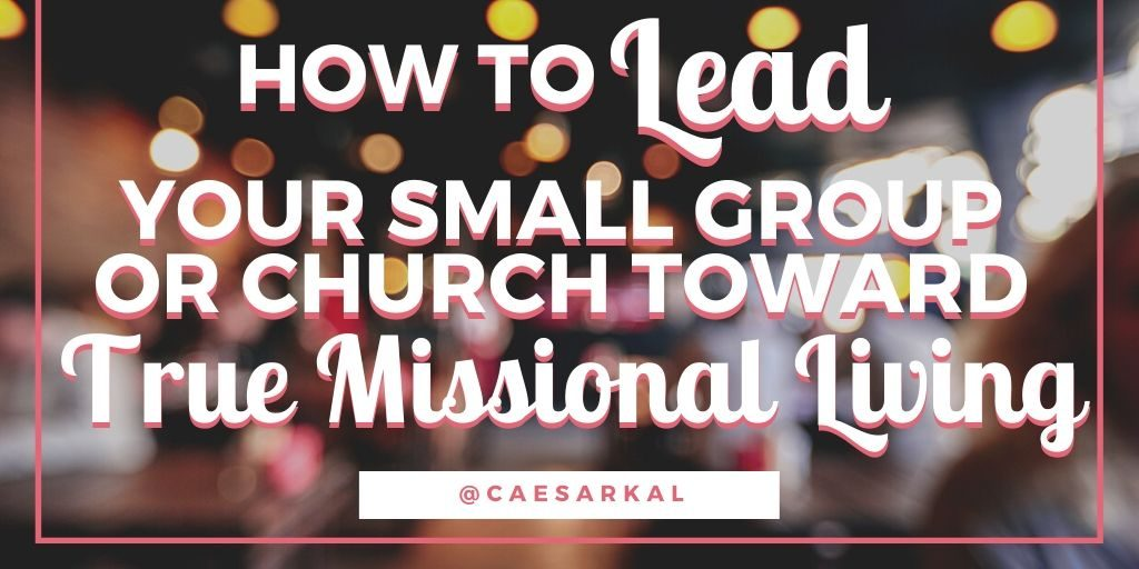 how to lead your small group or church toward true missional living