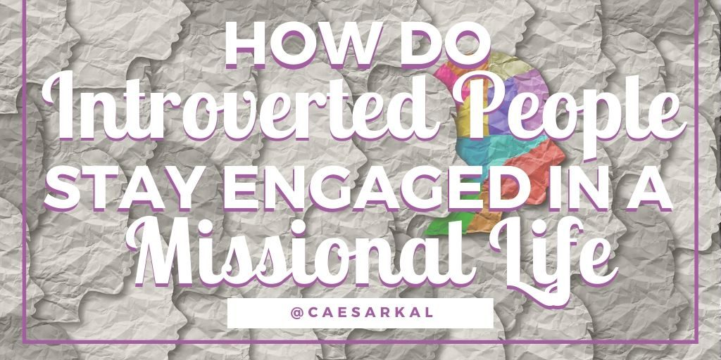 how introverted people stay engaged in a missional life