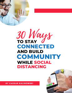 30 Ways to Stay Connected and Build Community During Social Distancing