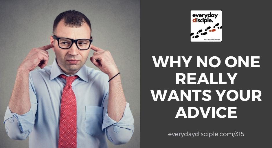 no one wants your advice