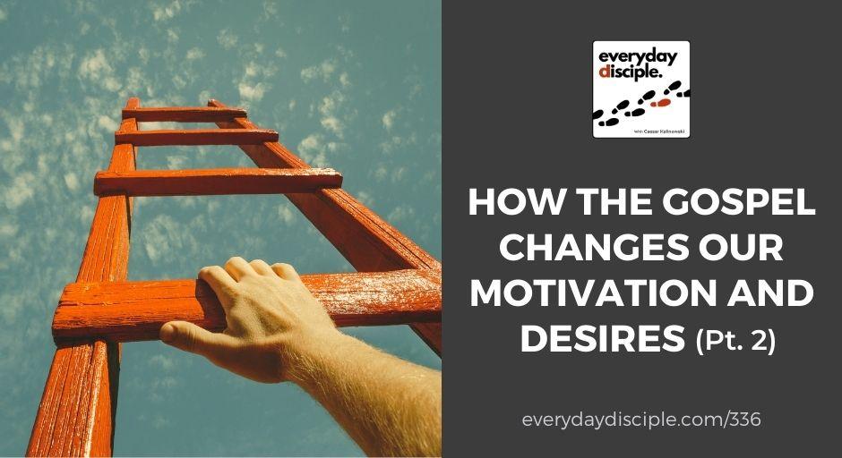 how gospel changes our desires