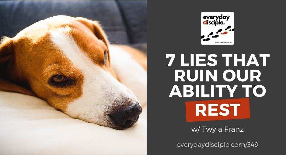 7 Lies That Ruin Our Ability To Rest