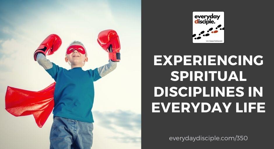 Experiencing Spiritual Disciplines In Everyday Life
