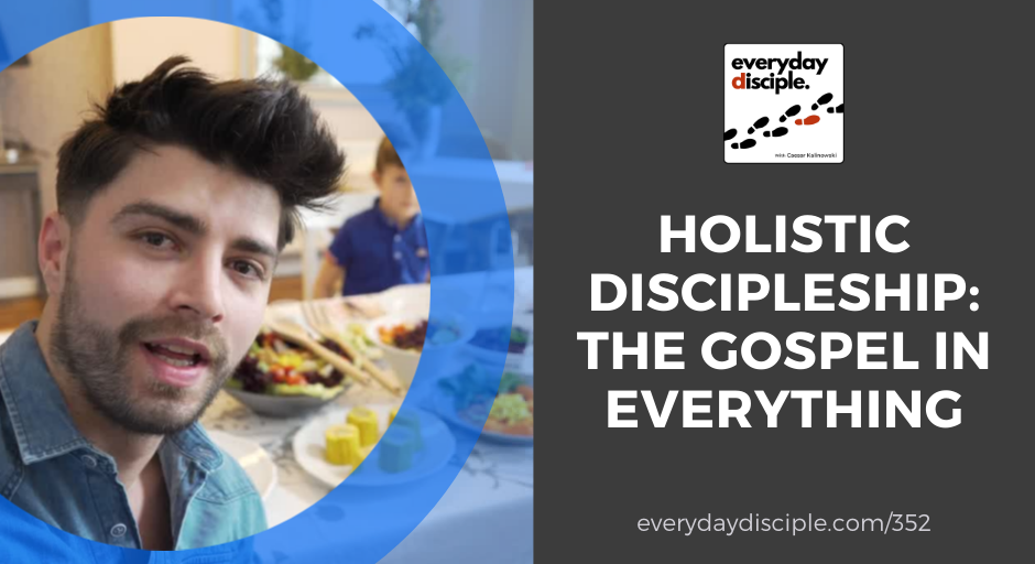 Holistic Discipleship: The Gospel In Everything